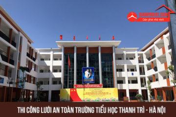 Thi công lưới an toàn trường tiểu học Thanh Trì – Hà Nội
